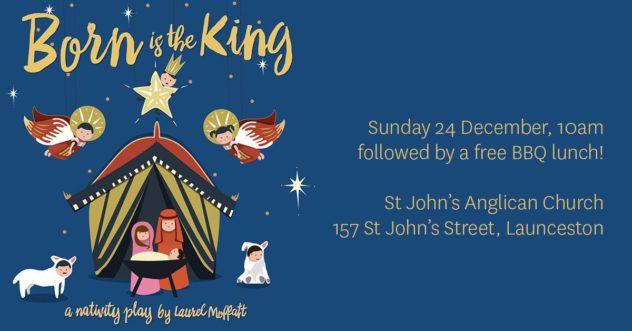 Christmas - Born is the King - St Johns Anglican Church, Launceston